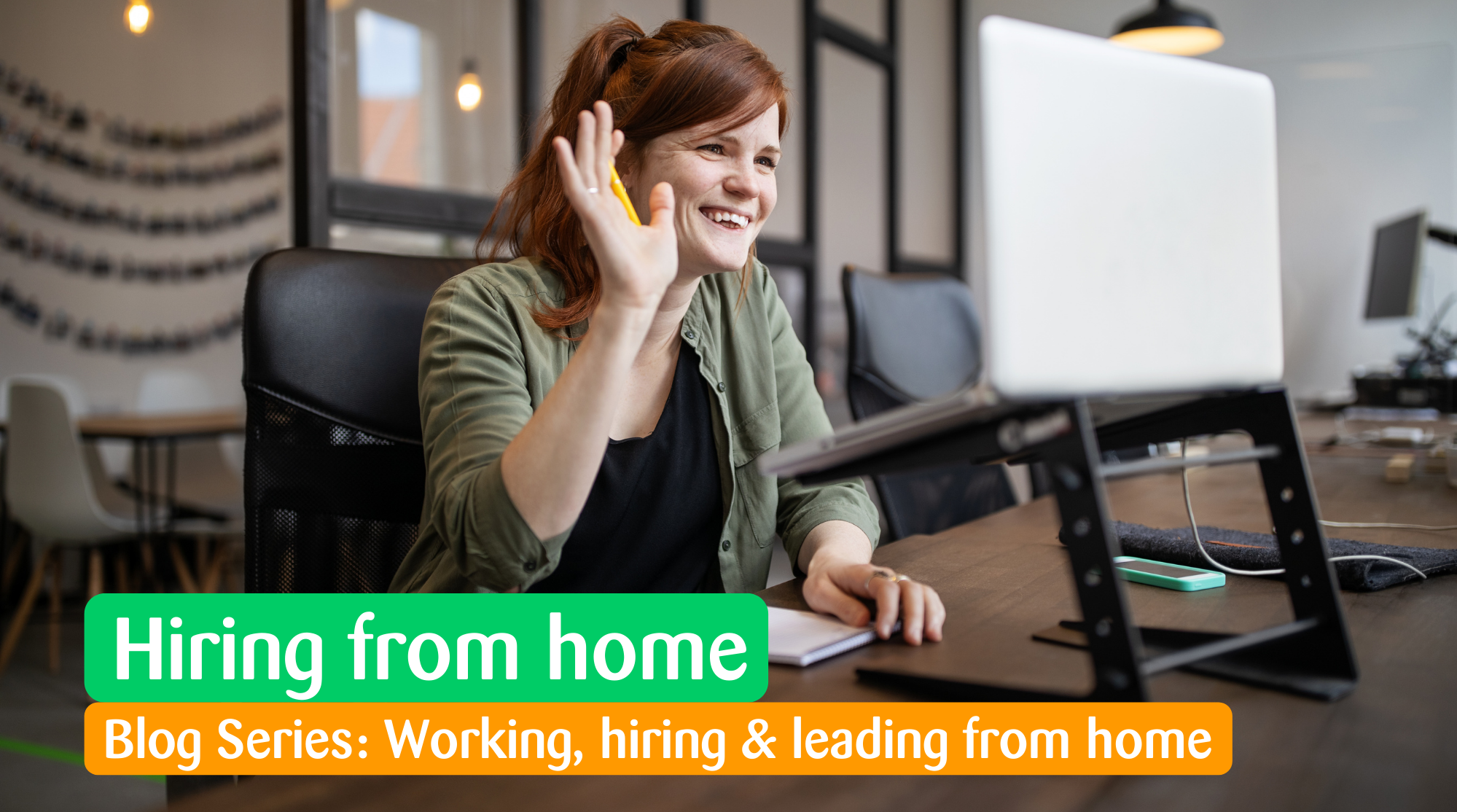 Hiring from home - blog series about working, hiring and leading from home