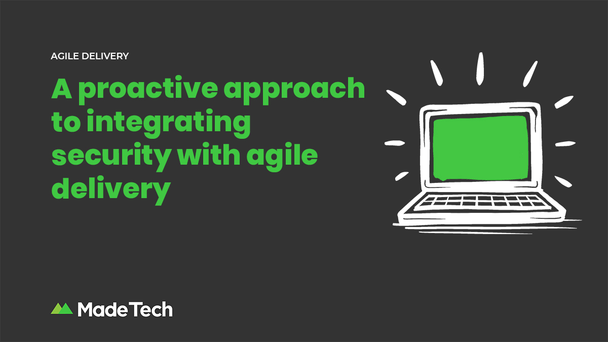 A proactive approach to integrating security with agile delivery