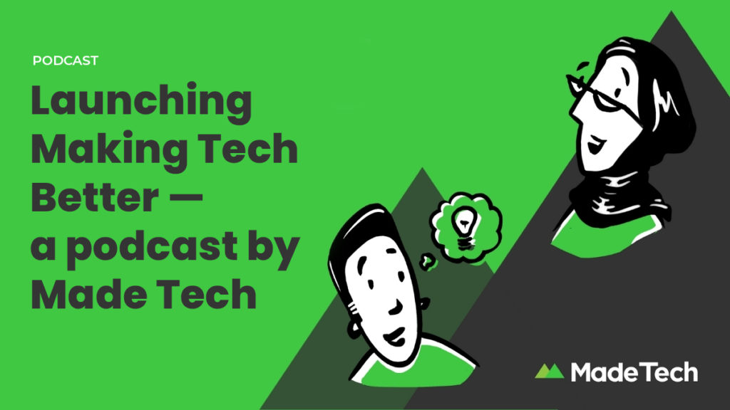 Making Tech Better — a podcast by Made Tech